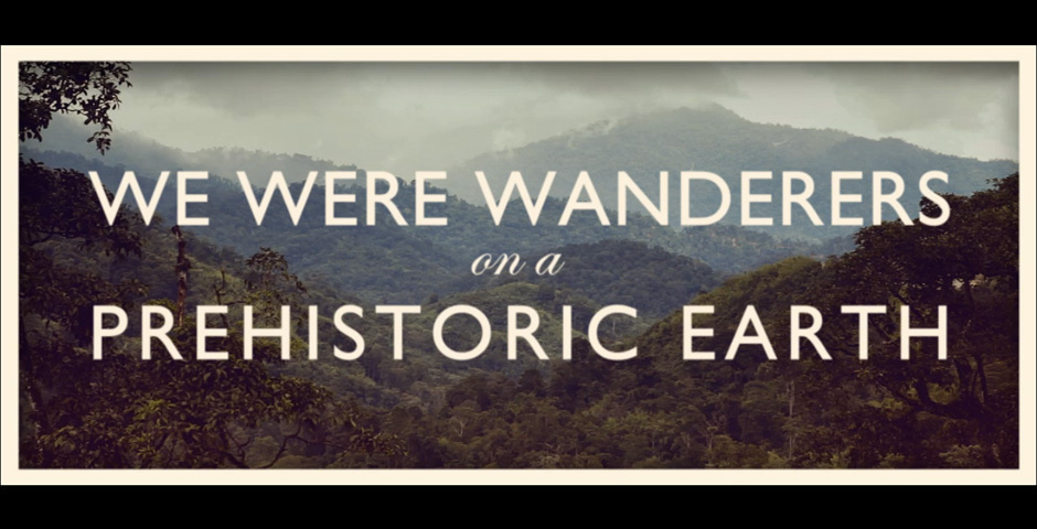 Webby Award Nominee - We Were Wanderers On A Prehistoric Earth